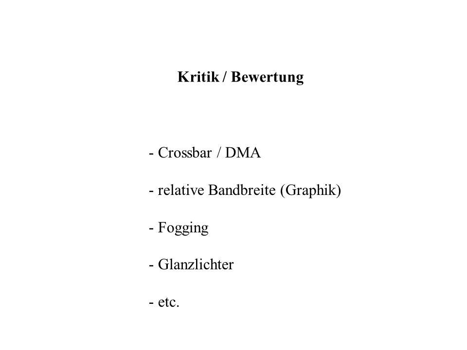 Kritik / Bewertung - Crossbar / DMA - relative Bandbreite (Graphik) - Fogging - Glanzlichter - etc.