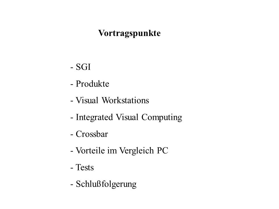 Vortragspunkte - SGI - Produkte - Visual Workstations - Integrated Visual Computing - Crossbar - Vorteile im Vergleich PC - Tests - Schlußfolgerung