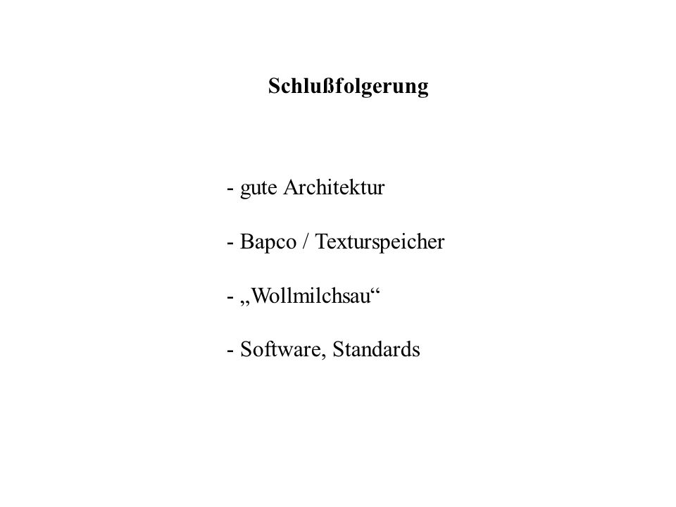 Schlußfolgerung - gute Architektur - Bapco / Texturspeicher - Wollmilchsau - Software, Standards