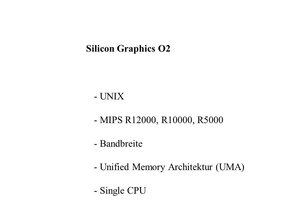 Silicon Graphics O2 - UNIX - MIPS R12000, R10000, R5000 - Bandbreite - Unified Memory Architektur (UMA) - Single CPU