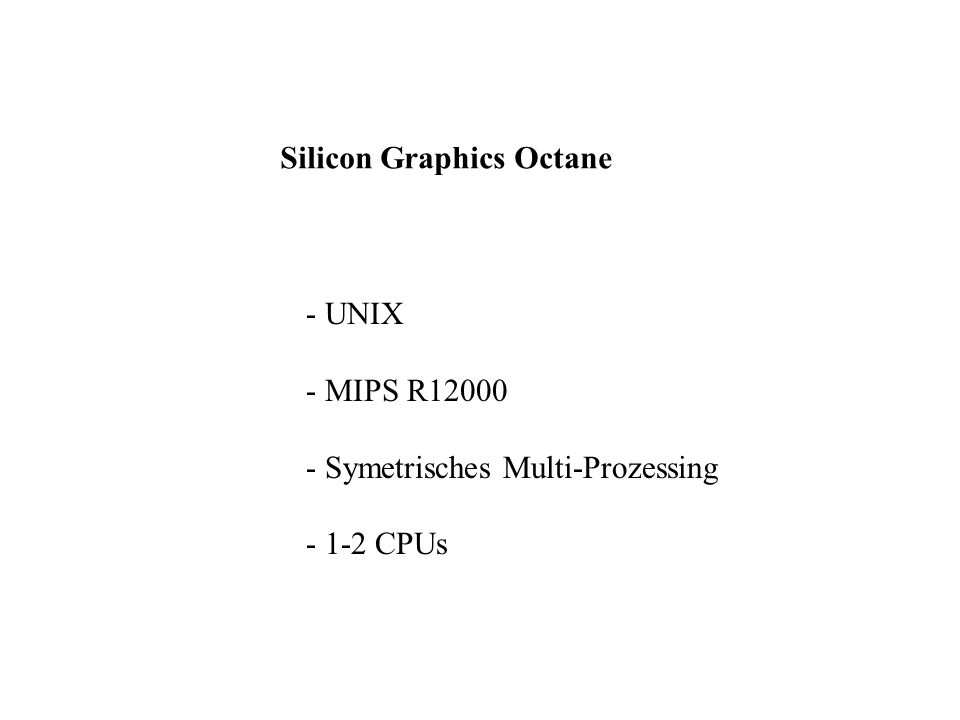 Silicon Graphics Octane - UNIX - MIPS R12000 - Symetrisches Multi-Prozessing - 1-2 CPUs
