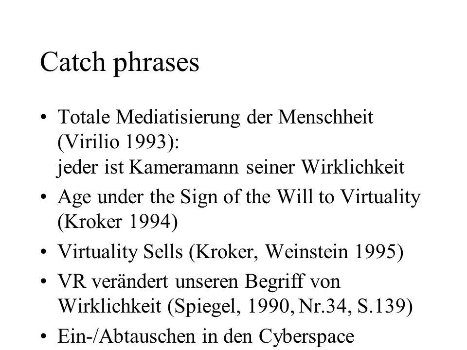 Catch phrases Totale Mediatisierung der Menschheit (Virilio 1993): jeder ist Kameramann seiner Wirklichkeit Age under the Sign of the Will to Virtuali