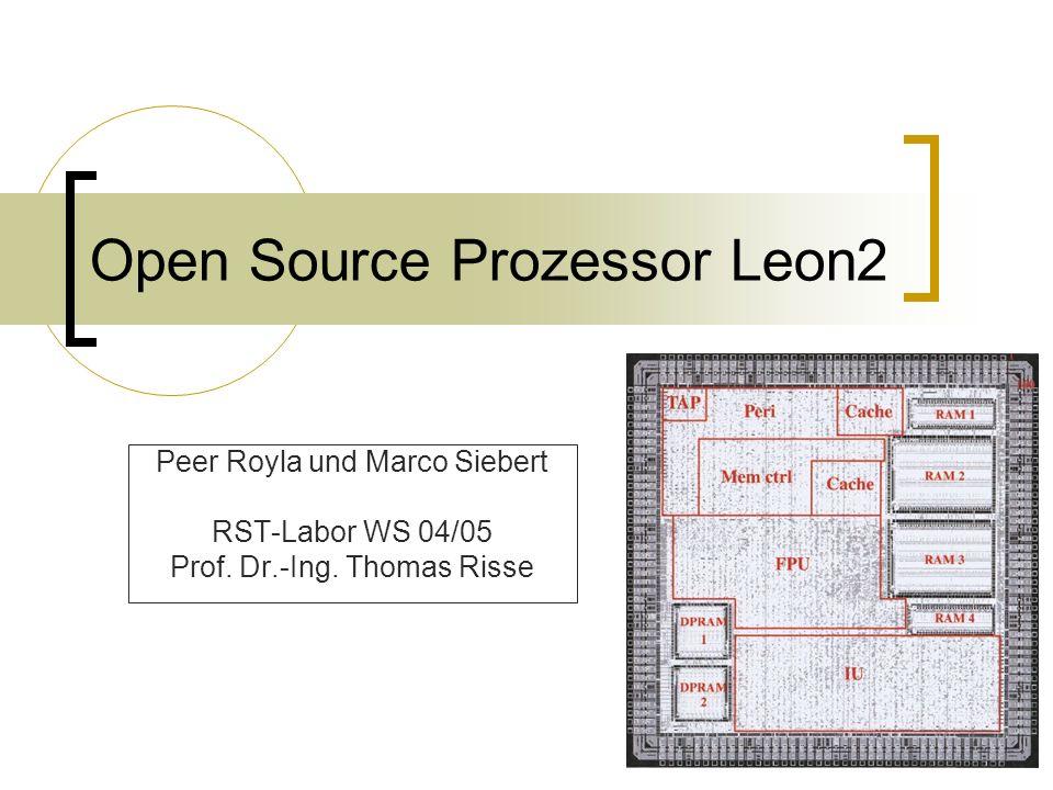 Open Source Prozessor Leon2 Peer Royla und Marco Siebert RST-Labor WS 04/05 Prof.
