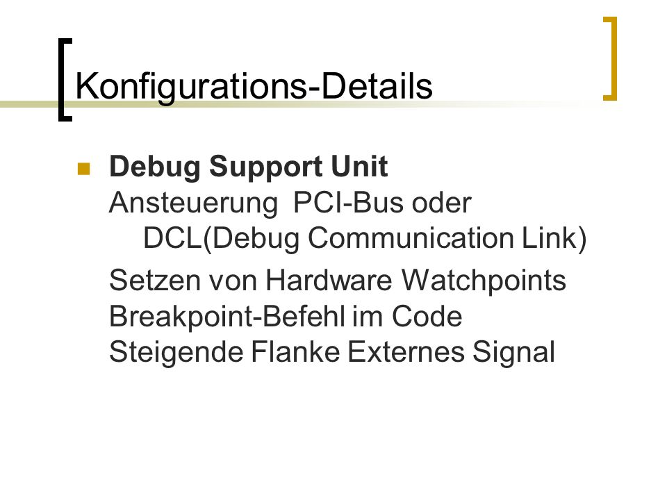 Konfigurations-Details Debug Support Unit Ansteuerung PCI-Bus oder DCL(Debug Communication Link) Setzen von Hardware Watchpoints Breakpoint-Befehl im Code Steigende Flanke Externes Signal