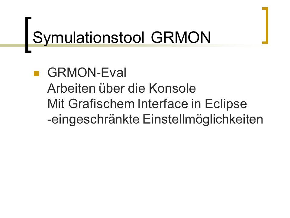 Symulationstool GRMON GRMON-Eval Arbeiten über die Konsole Mit Grafischem Interface in Eclipse -eingeschränkte Einstellmöglichkeiten