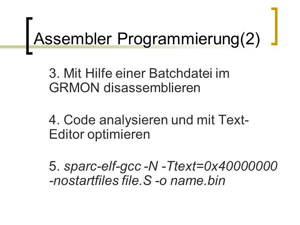 Assembler Programmierung(2) 3. Mit Hilfe einer Batchdatei im GRMON disassemblieren 4.