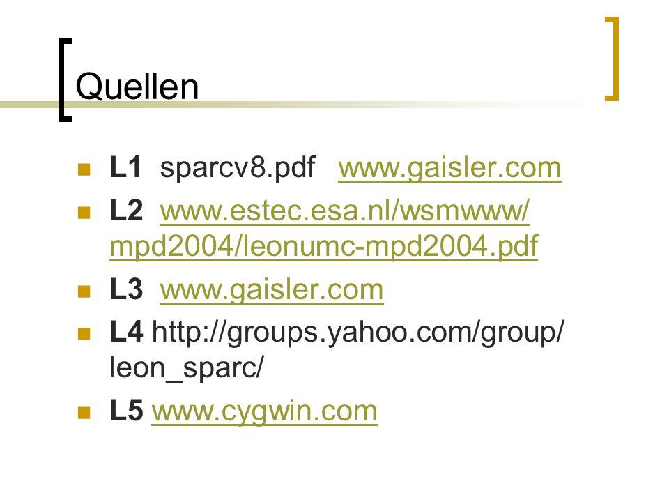 Quellen L1 sparcv8.pdf www.gaisler.comwww.gaisler.com L2 www.estec.esa.nl/wsmwww/ mpd2004/leonumc-mpd2004.pdfwww.estec.esa.nl/wsmwww/ mpd2004/leonumc-mpd2004.pdf L3 www.gaisler.comwww.gaisler.com L4 http://groups.yahoo.com/group/ leon_sparc/ L5 www.cygwin.comwww.cygwin.com