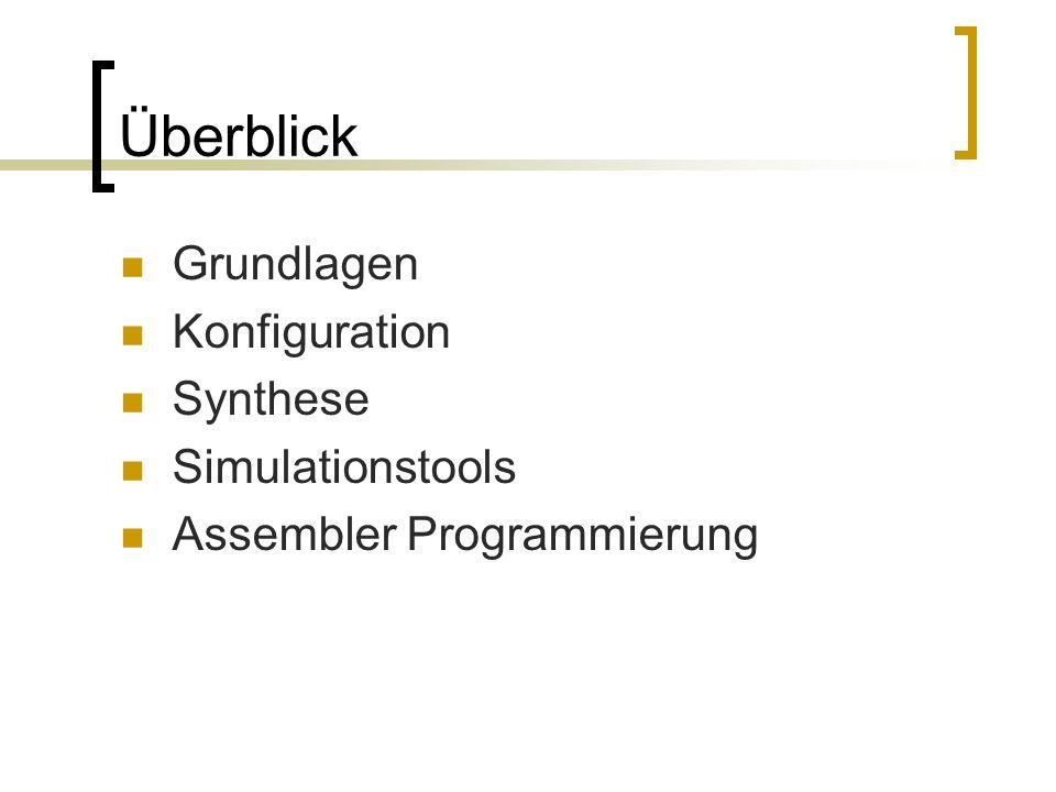 Überblick Grundlagen Konfiguration Synthese Simulationstools Assembler Programmierung