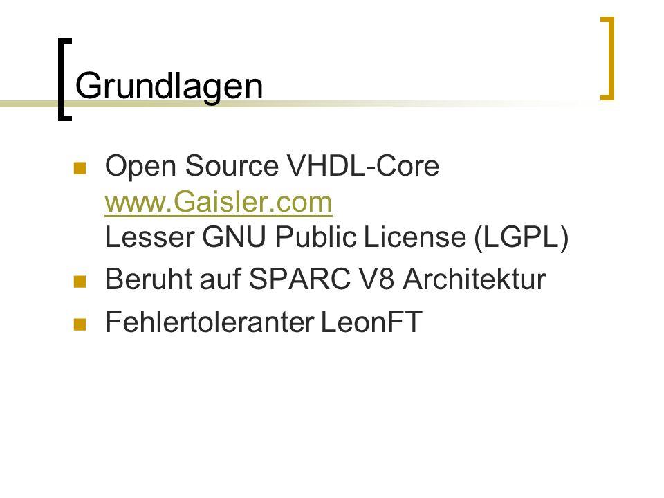 Grundlagen Open Source VHDL-Core www.Gaisler.com Lesser GNU Public License (LGPL) www.Gaisler.com Beruht auf SPARC V8 Architektur Fehlertoleranter LeonFT