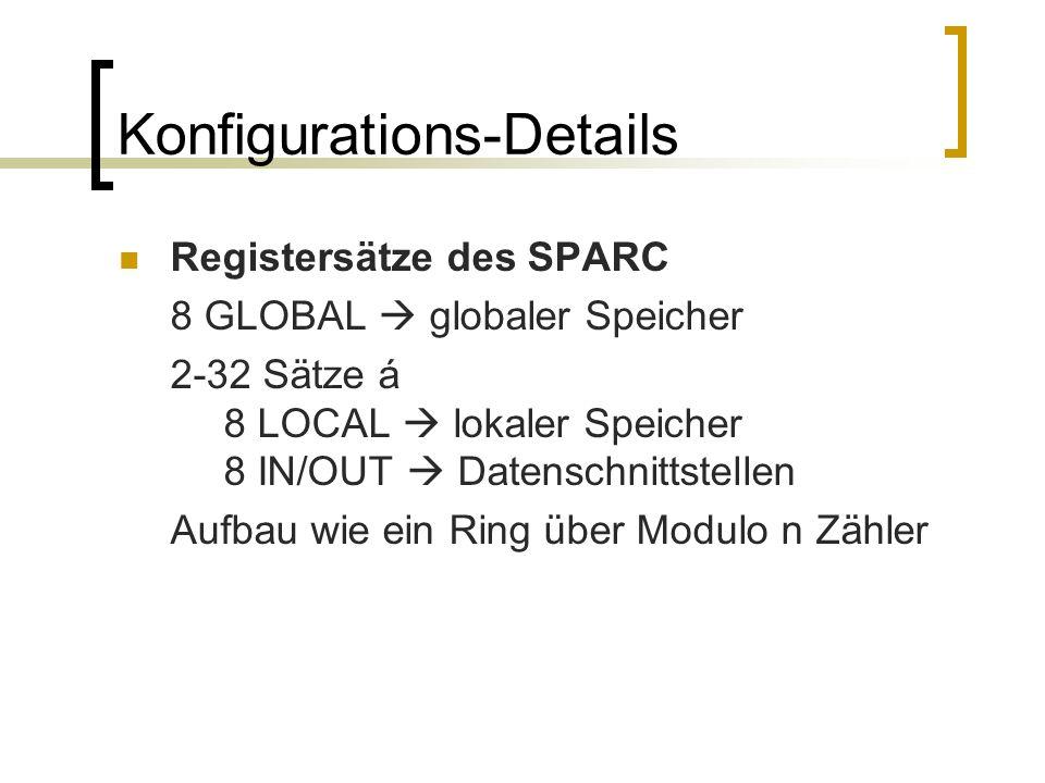 Konfigurations-Details Registersätze des SPARC 8 GLOBAL globaler Speicher 2-32 Sätze á 8 LOCAL lokaler Speicher 8 IN/OUT Datenschnittstellen Aufbau wie ein Ring über Modulo n Zähler