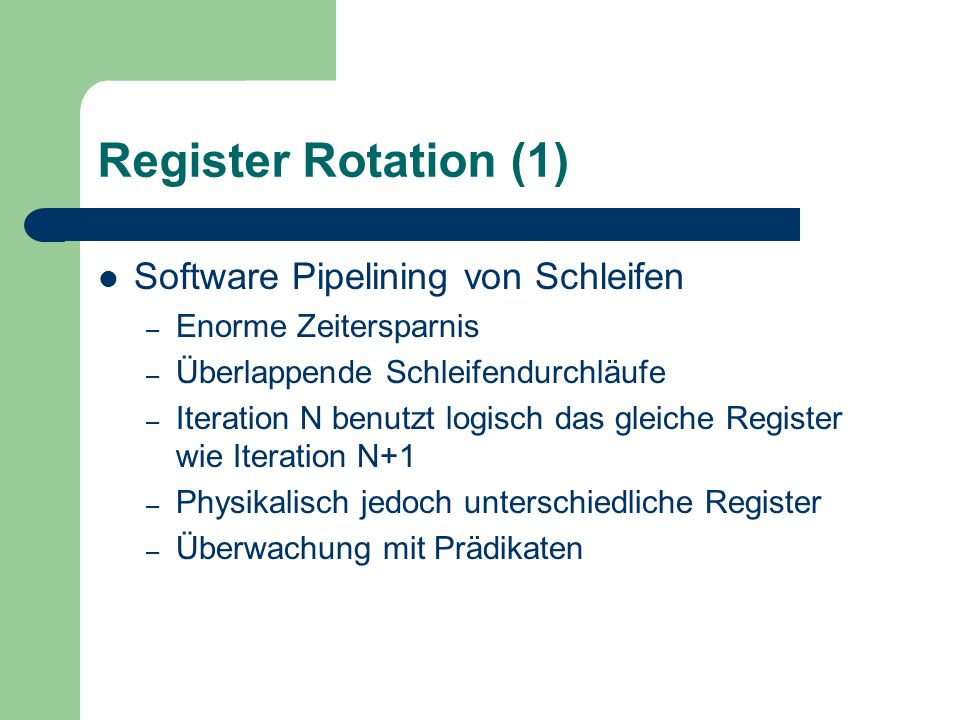 Register Rotation (2) Effizienter Prozedur Wechsel – Rotation bildet einen Stack nach – Kein push/pop nötig Im Falle eines Register-Überlaufs – Register Save Engine (RSE) pusht/popt transparent – Aber CPU stall