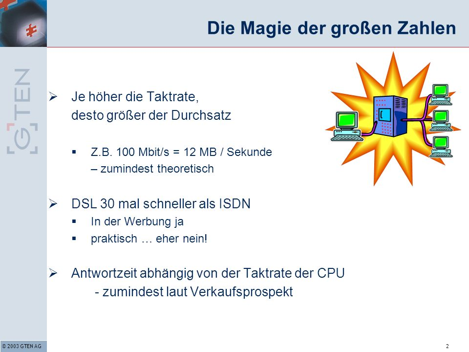 © 2003 GTEN AG2 Die Magie der großen Zahlen Je höher die Taktrate, desto größer der Durchsatz Z.B.