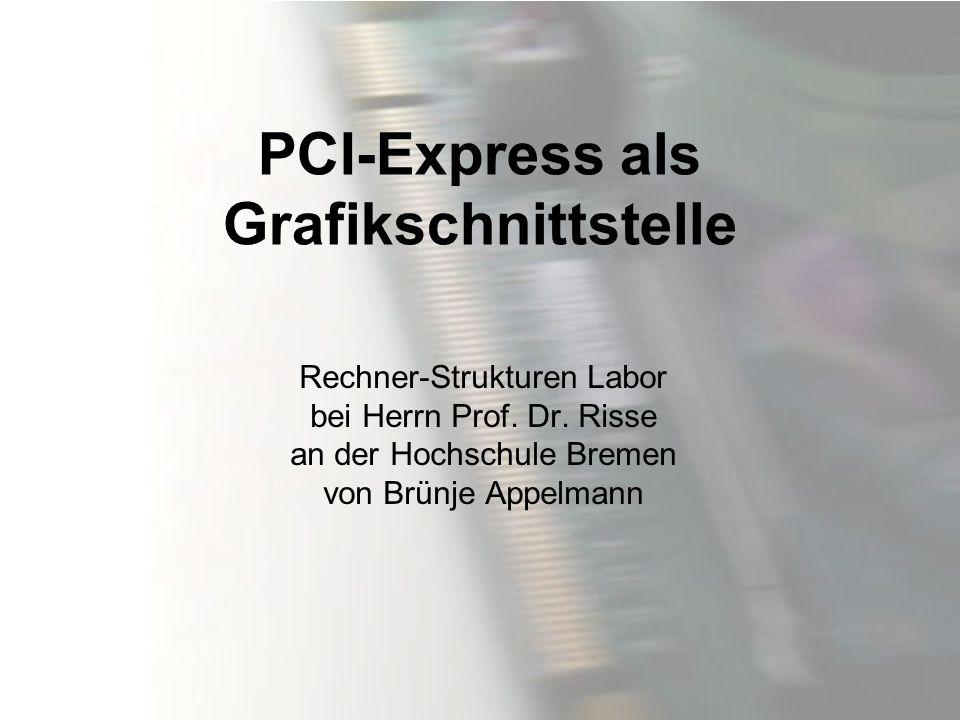 PCI-Express als Grafikschnittstelle Rechner-Strukturen Labor bei Herrn Prof. Dr. Risse an der Hochschule Bremen von Brünje Appelmann