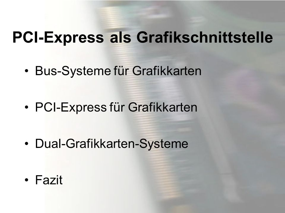 Bus-Systeme für Grafikkarten ISA Industry Standard Architecture PCI Peripheral Component Interconnect AGP Accelerated Graphics Port