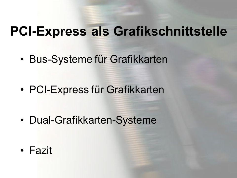 PCI-Express als Grafikschnittstelle Bus-Systeme für Grafikkarten PCI-Express für Grafikkarten Dual-Grafikkarten-Systeme Fazit