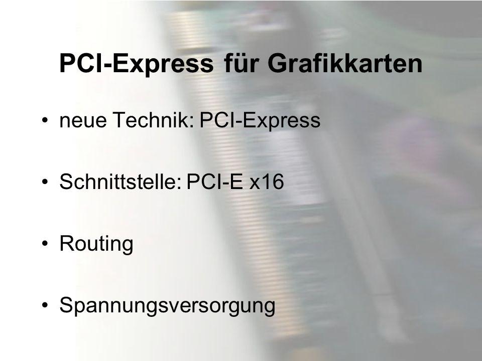 PCI-Express für Grafikkarten neue Technik: PCI-Express Schnittstelle: PCI-E x16 Routing Spannungsversorgung