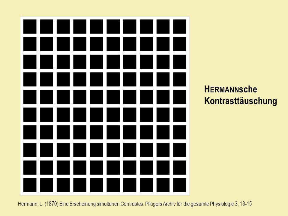 H ERMANN sche Kontrasttäuschung Hermann, L. (1870) Eine Erscheinung simultanen Contrastes. Pflügers Archiv für die gesamte Physiologie 3, 13-15