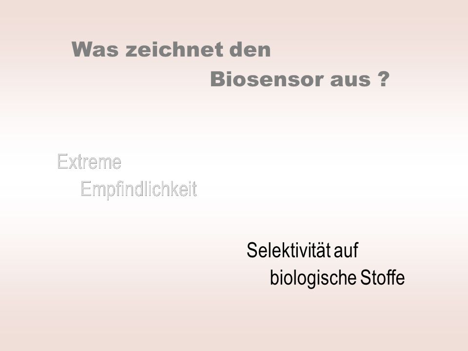 Extreme Empfindlichkeit Selektivität auf biologische Stoffe Was zeichnet den Biosensor aus ? Extreme Empfindlichkeit