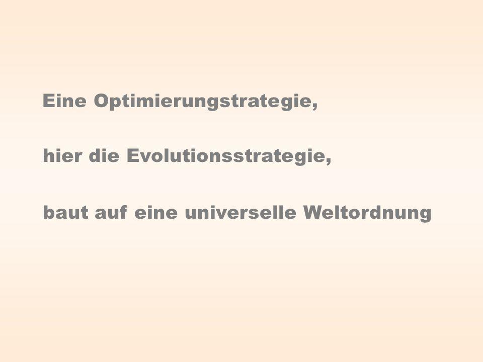 Eine Optimierungstrategie, hier die Evolutionsstrategie, baut auf eine universelle Weltordnung