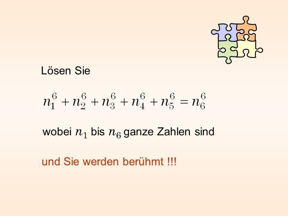 Lösen Sie wobei n 1 bis n 6 ganze Zahlen sind und Sie werden berühmt !!!