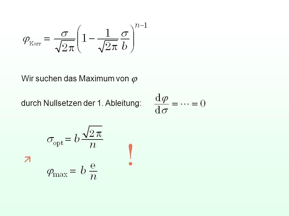 Wir suchen das Maximum von durch Nullsetzen der 1. Ableitung: !