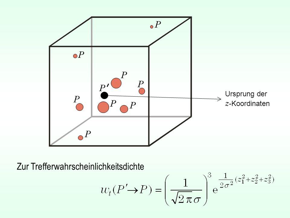 P P Zur Trefferwahrscheinlichkeitsdichte Ursprung der z -Koordinaten P P P P P P P
