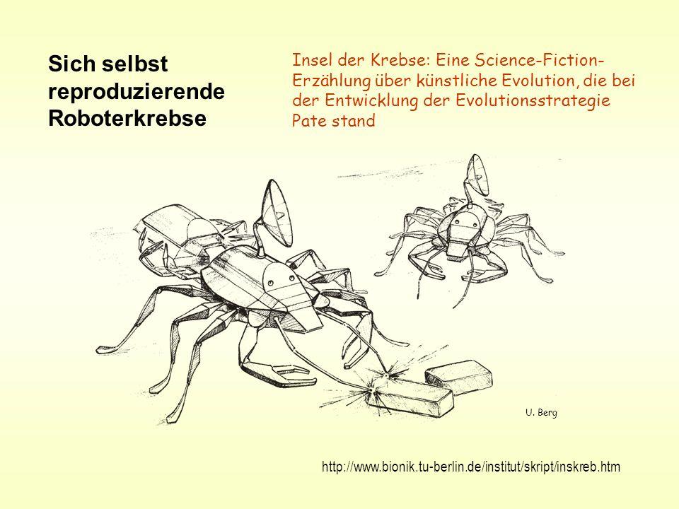 Sich selbst reproduzierende Roboterkrebse http://www.bionik.tu-berlin.de/institut/skript/inskreb.htm Insel der Krebse: Eine Science-Fiction- Erzählung
