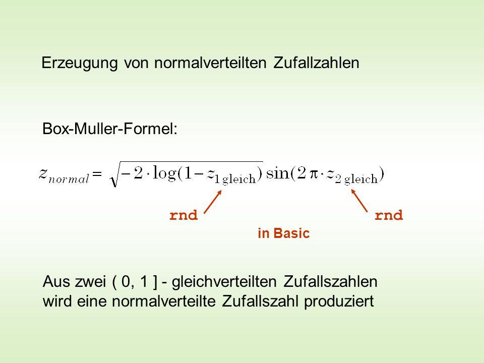 Erzeugung von normalverteilten Zufallzahlen Box-Muller-Formel: Aus zwei ( 0, 1 ] - gleichverteilten Zufallszahlen wird eine normalverteilte Zufallszahl produziert rnd in Basic