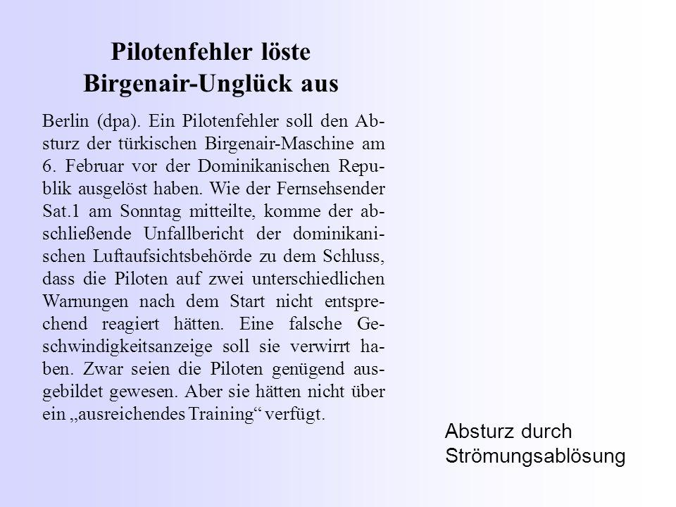 Pilotenfehler löste Birgenair-Unglück aus Berlin (dpa). Ein Pilotenfehler soll den Ab- sturz der türkischen Birgenair-Maschine am 6. Februar vor der D