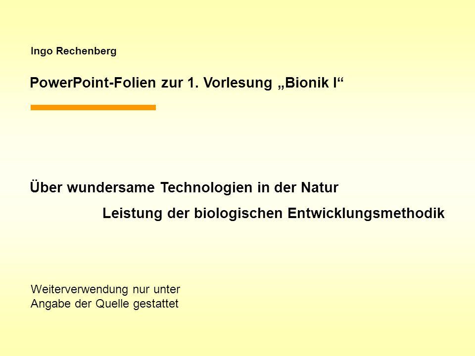 Ingo Rechenberg PowerPoint-Folien zur 1. Vorlesung Bionik I Über wundersame Technologien in der Natur Leistung der biologischen Entwicklungsmethodik W