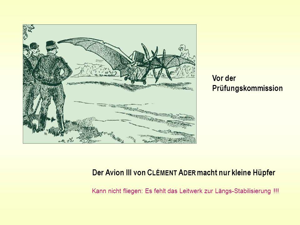 Der Avion III von C LÉMENT A DER macht nur kleine Hüpfer Kann nicht fliegen: Es fehlt das Leitwerk zur Längs-Stabilisierung !!! Vor der Prüfungskommis