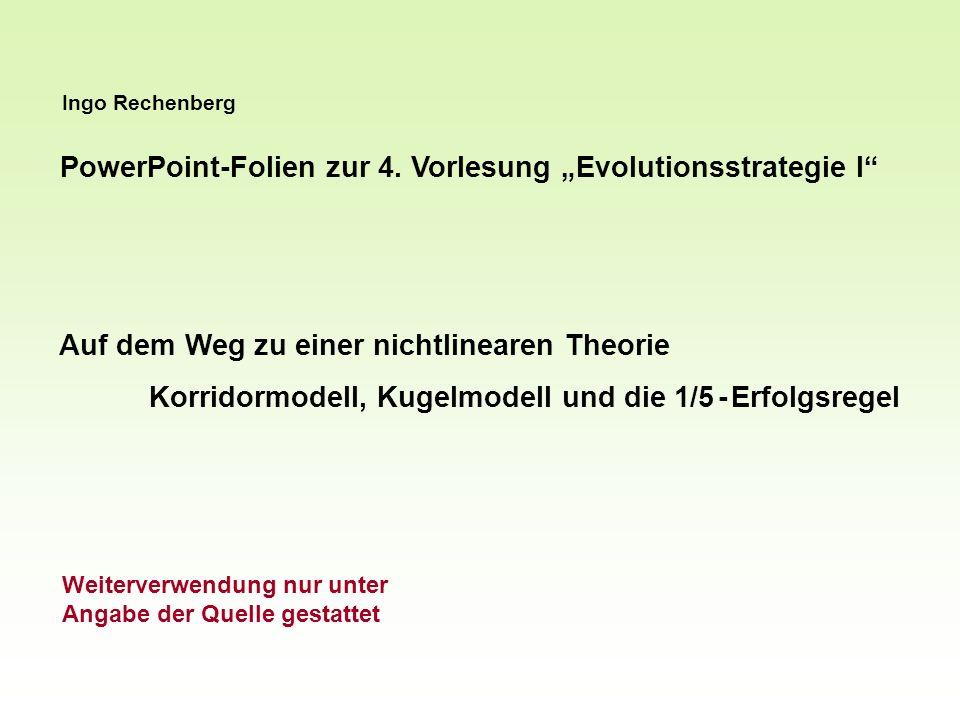 Ingo Rechenberg PowerPoint-Folien zur 4. Vorlesung Evolutionsstrategie I Auf dem Weg zu einer nichtlinearen Theorie Korridormodell, Kugelmodell und di