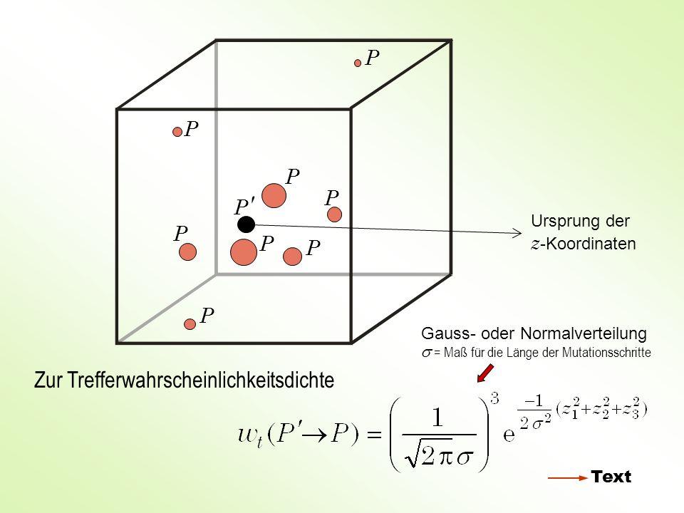 P P Zur Trefferwahrscheinlichkeitsdichte Ursprung der z -Koordinaten P P P P P P P Text Gauss- oder Normalverteilung = Maß für die Länge der Mutations