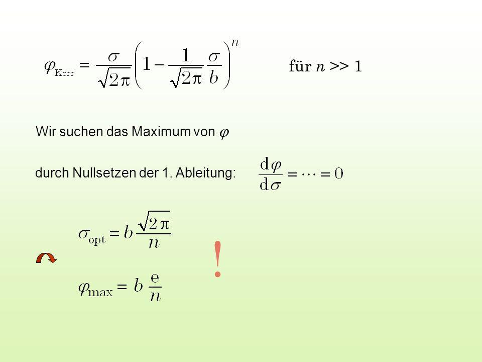 Wir suchen das Maximum von durch Nullsetzen der 1. Ableitung: ! für n >> 1