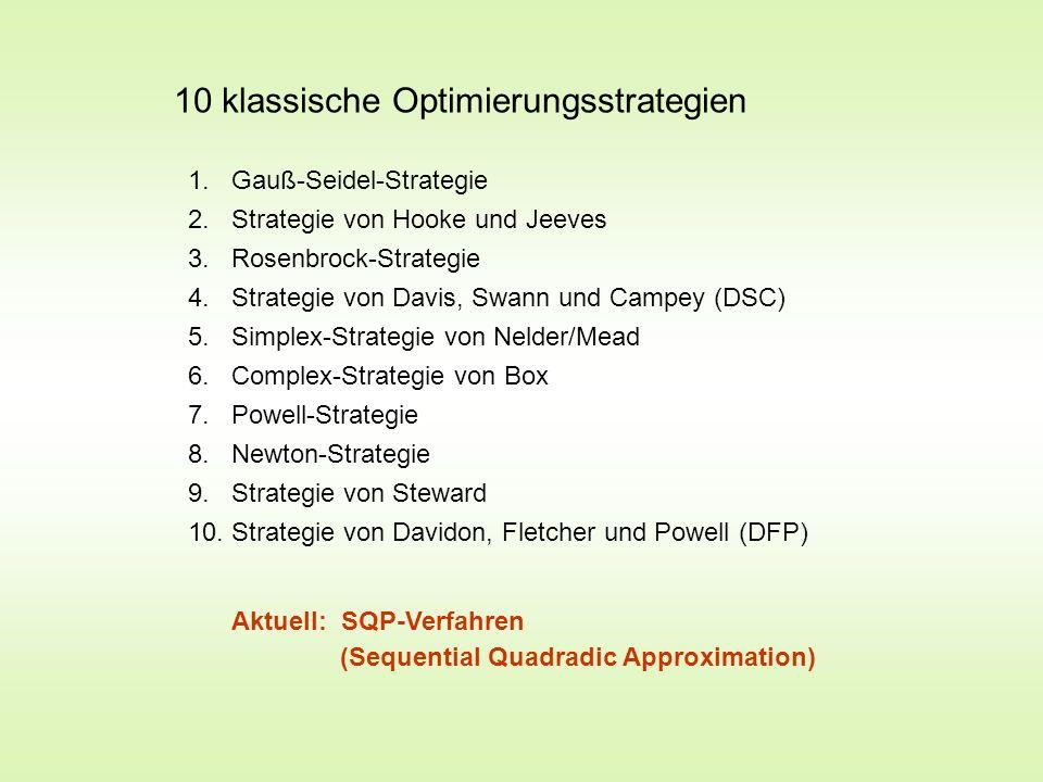 10 klassische Optimierungsstrategien 1. Gauß-Seidel-Strategie 2. Strategie von Hooke und Jeeves 3. Rosenbrock-Strategie 4. Strategie von Davis, Swann