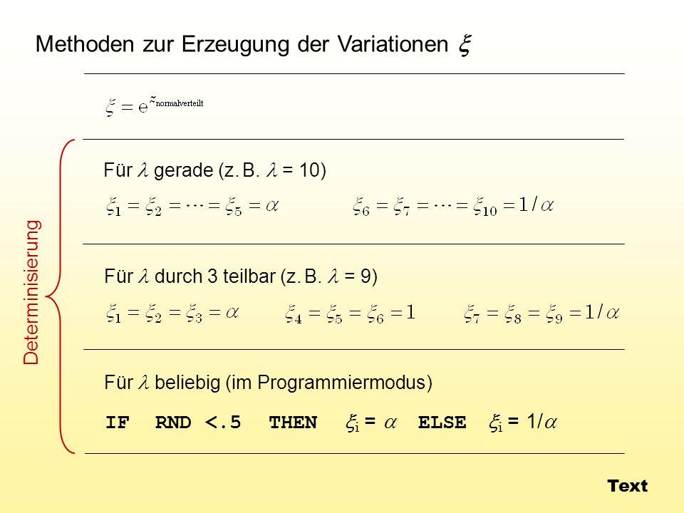 Methoden zur Erzeugung der Variationen Für gerade (z. B. = 10) Für durch 3 teilbar (z. B. = 9) Für beliebig (im Programmiermodus) IF RND <.5 THEN i =