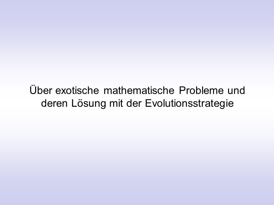 Über exotische mathematische Probleme und deren Lösung mit der Evolutionsstrategie