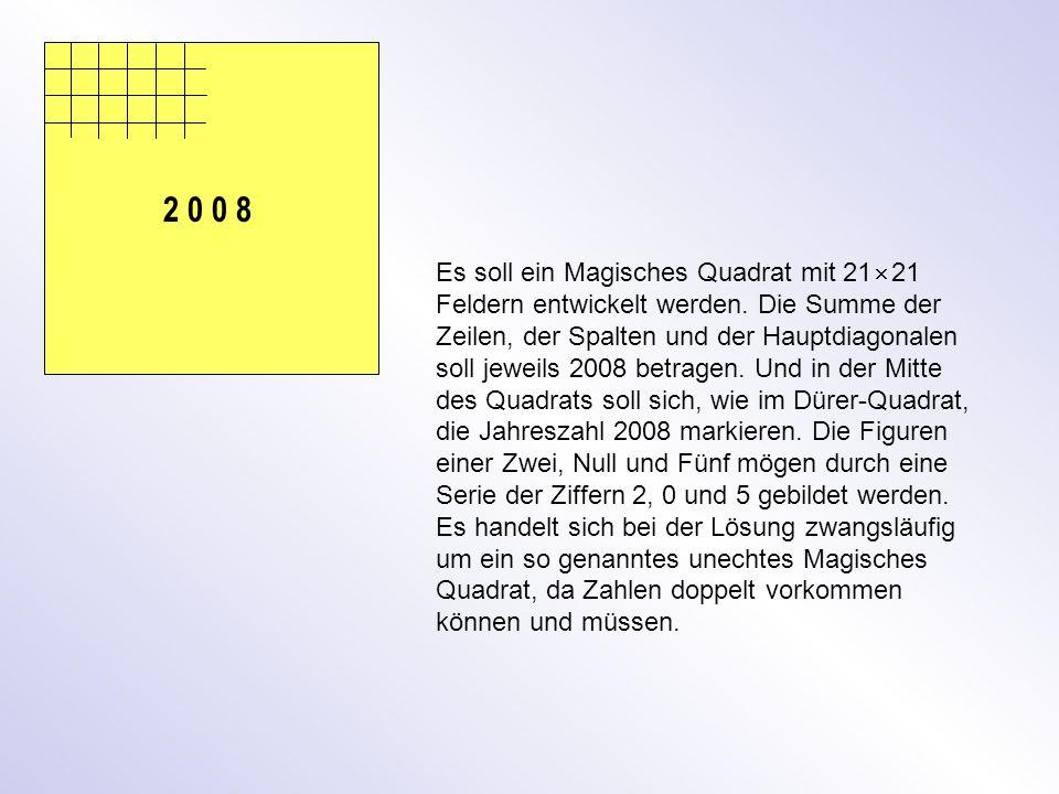 2 0 0 8 Es soll ein Magisches Quadrat mit 21 21 Feldern entwickelt werden.