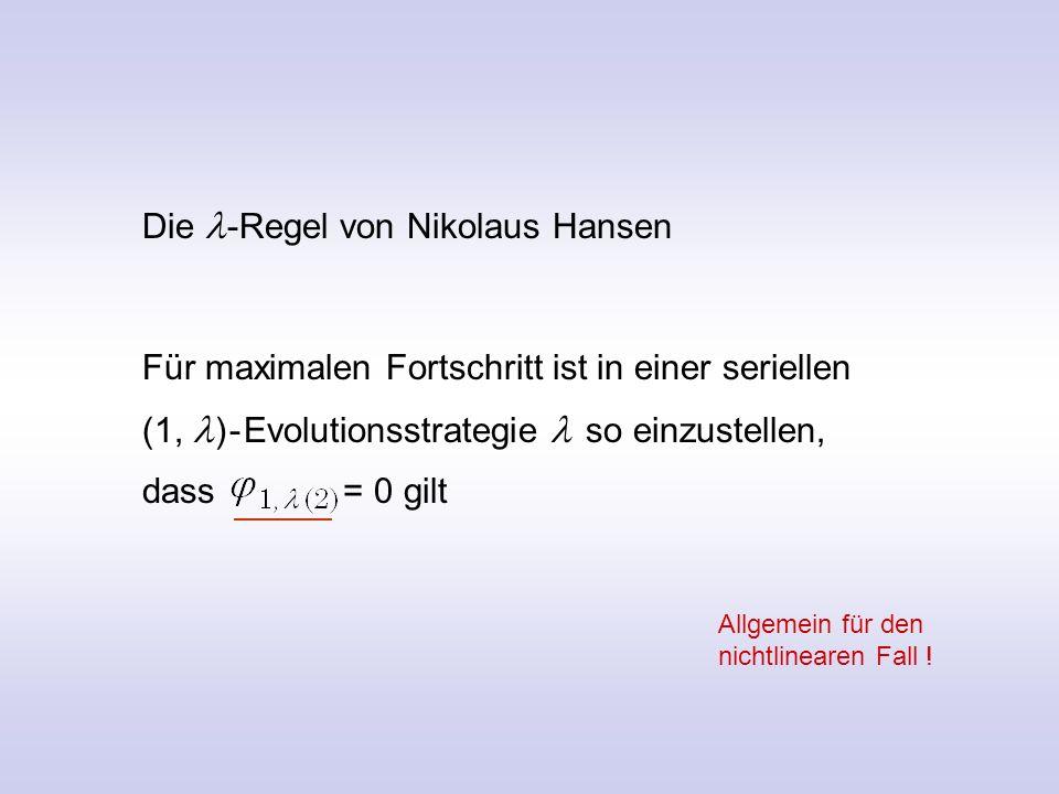 Die -Regel von Nikolaus Hansen Für maximalen Fortschritt ist in einer seriellen (1, ) - Evolutionsstrategie so einzustellen, dass = 0 gilt Allgemein für den nichtlinearen Fall !