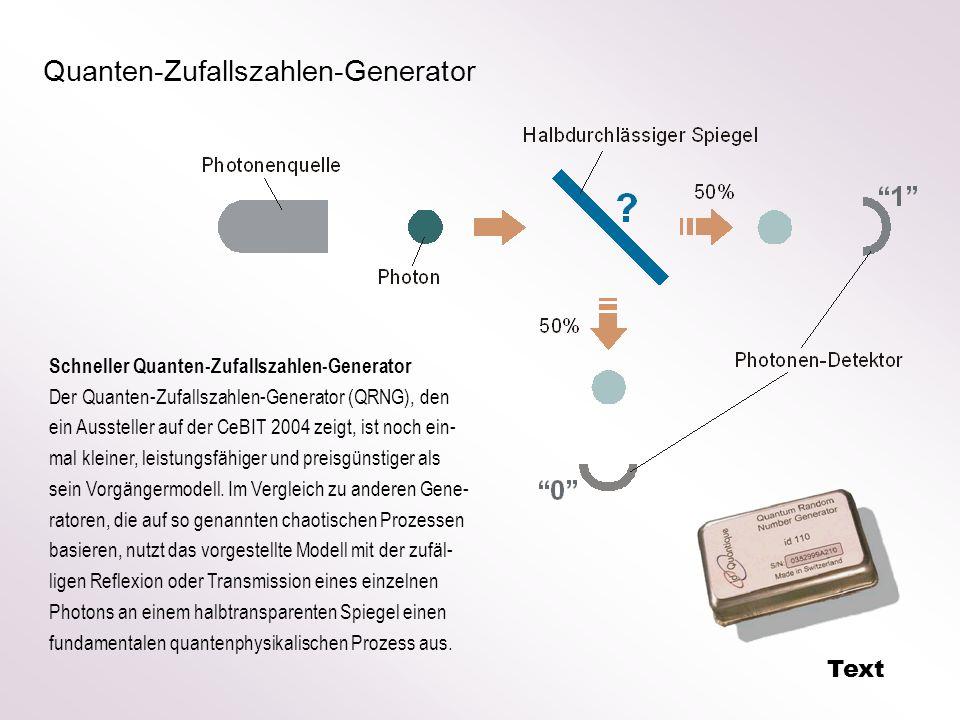Quanten-Zufallszahlen-Generator Schneller Quanten-Zufallszahlen-Generator Der Quanten-Zufallszahlen-Generator (QRNG), den ein Aussteller auf der CeBIT