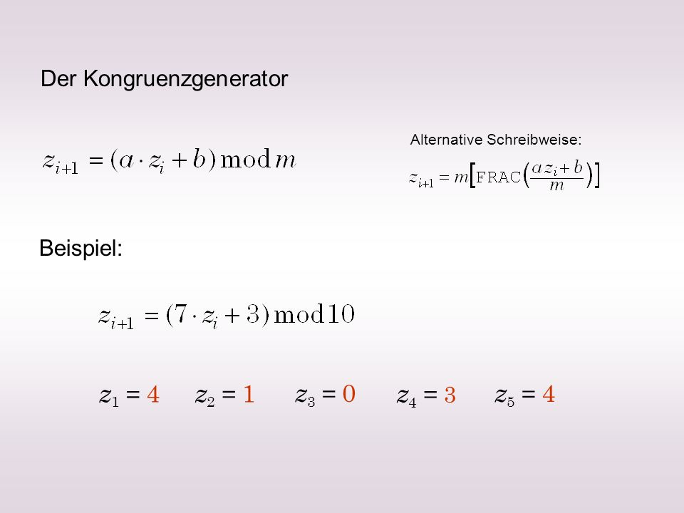 Der Kongruenzgenerator Beispiel: z 1 = 4 z 2 = 1 z 4 = 3 z 3 = 0 z 5 = 4 Alternative Schreibweise: