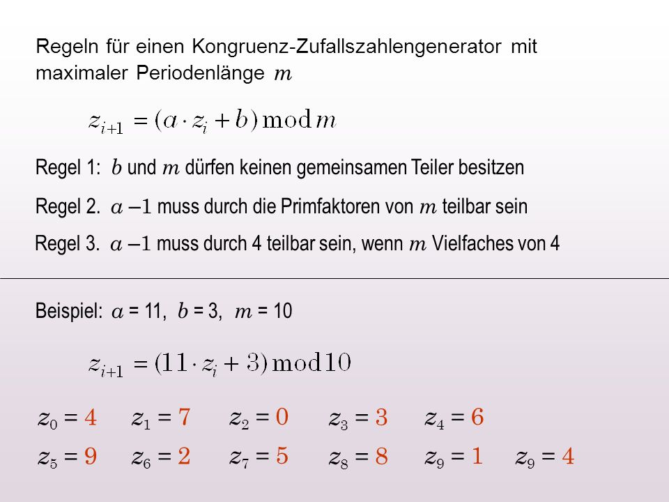 Regeln für einen Kongruenz-Zufallszahlengenerator mit maximaler Periodenlänge m Regel 1: b und m dürfen keinen gemeinsamen Teiler besitzen Regel 2. a