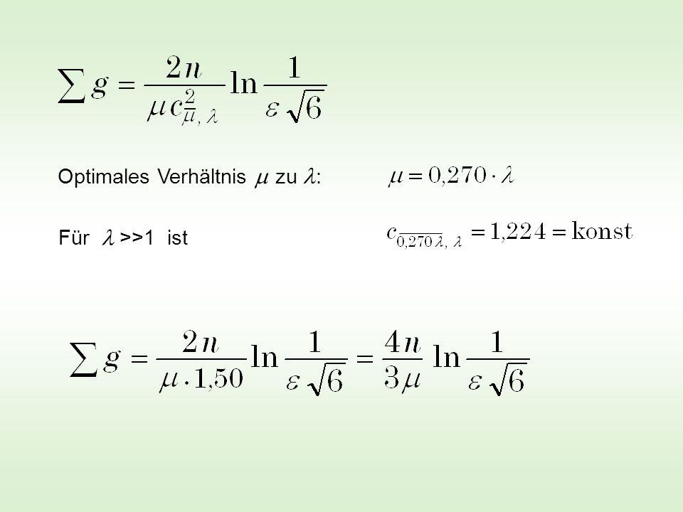 Optimales Verhältnis zu : Für >>1 ist