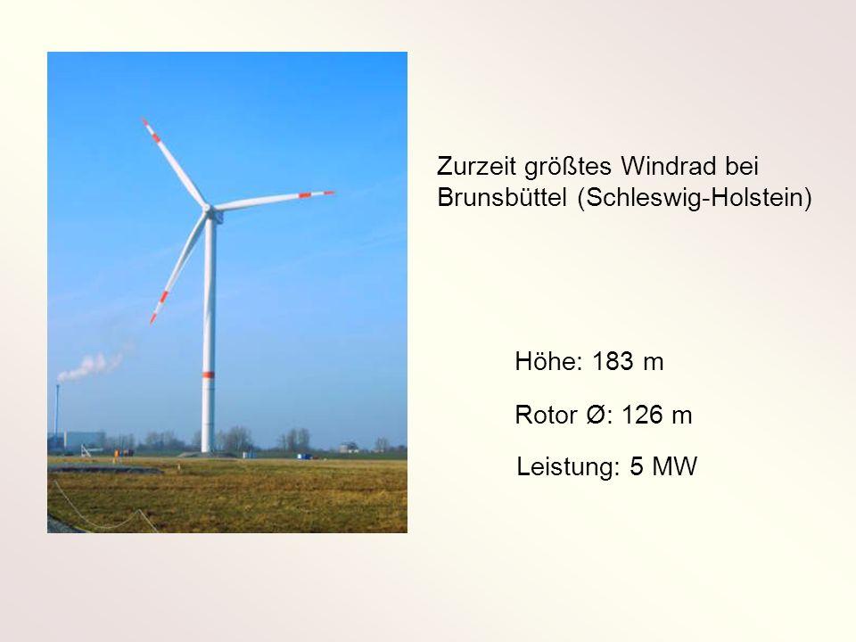Höhe: 183 m Rotor Ø: 126 m Zurzeit größtes Windrad bei Brunsbüttel (Schleswig-Holstein) Leistung: 5 MW