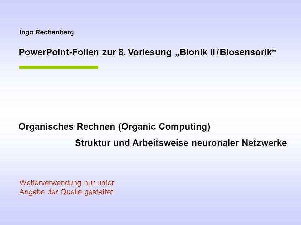 Ingo Rechenberg PowerPoint-Folien zur 8. Vorlesung Bionik II / Biosensorik Organisches Rechnen (Organic Computing) Struktur und Arbeitsweise neuronale