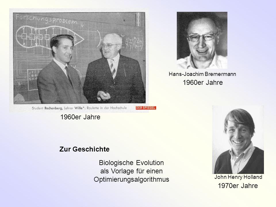 1960er Jahre 1970er Jahre Zur Geschichte Biologische Evolution als Vorlage für einen Optimierungsalgorithmus Hans-Joachim Bremermann John Henry Hollan