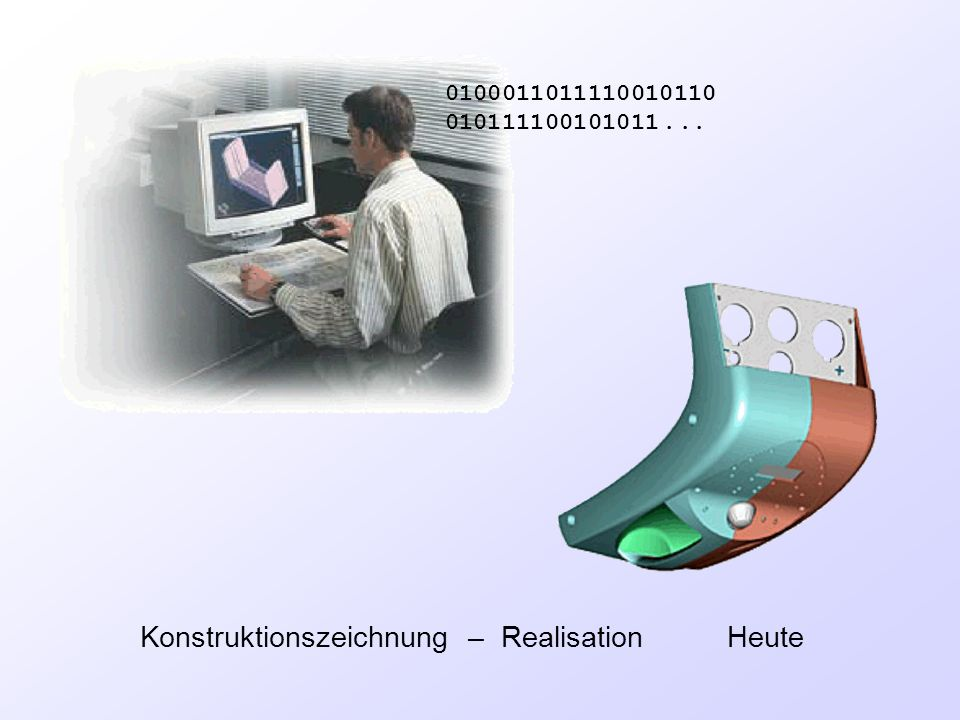 Konstruktionszeichnung – Realisation Heute 0100011011110010110 010111100101011...