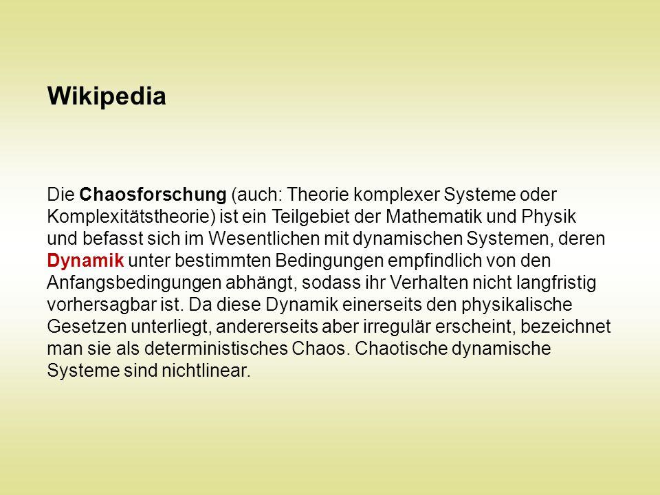 Die Chaosforschung (auch: Theorie komplexer Systeme oder Komplexitätstheorie) ist ein Teilgebiet der Mathematik und Physik und befasst sich im Wesentl