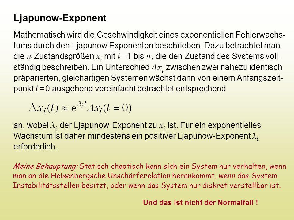 Ljapunow-Exponent Mathematisch wird die Geschwindigkeit eines exponentiellen Fehlerwachs- tums durch den Ljapunow Exponenten beschrieben. Dazu betrach