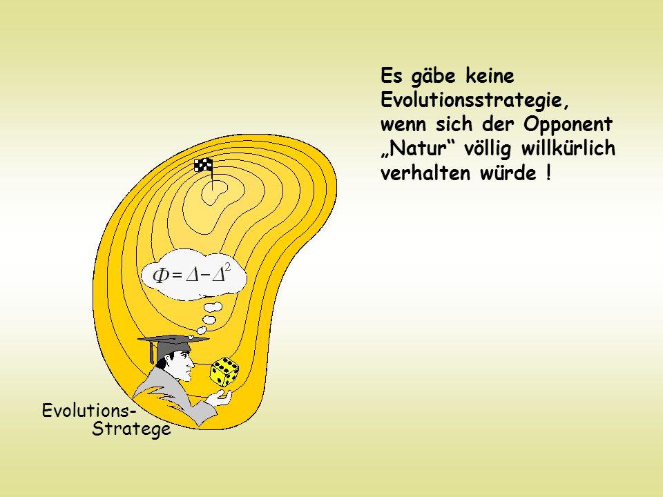 Es gäbe keine Evolutionsstrategie, wenn sich der Opponent Natur völlig willkürlich verhalten würde ! Evolutions- Stratege